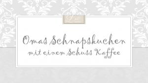 Omas Schnapskuchen - Etikett - Aus Liebe zum Kaffee