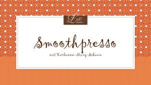 Smoothpresso - Aus Liebe zum Kaffee